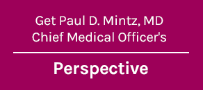 Perspective | Paul D Mintz, MD - Chief Medical Officer