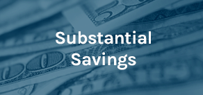 Learn More about Substantial Savings
